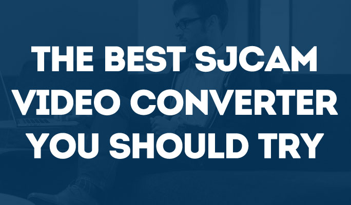 The best SJCAM video converter you should try