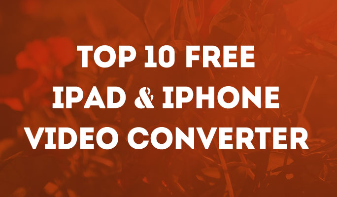 Top 10 Free iPad & iPhone Video Converter