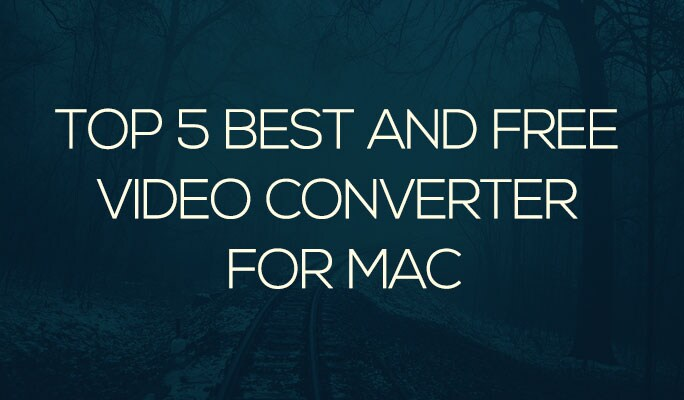 Top 5 Best and Free Video Converter For Mac