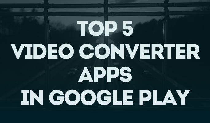 Top 5 video converter apps in Google Play