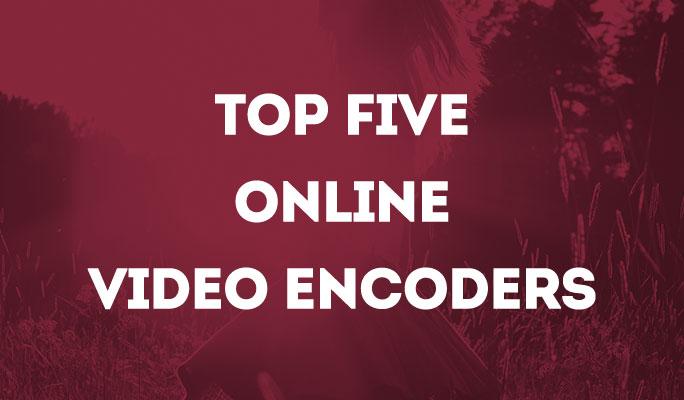 Top five online video encoders