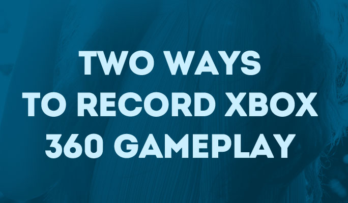 Two Ways to Record xbox 360 Gameplay