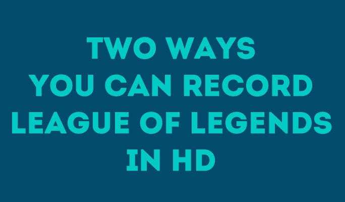 Two Ways You Can Record League of Legends in HD