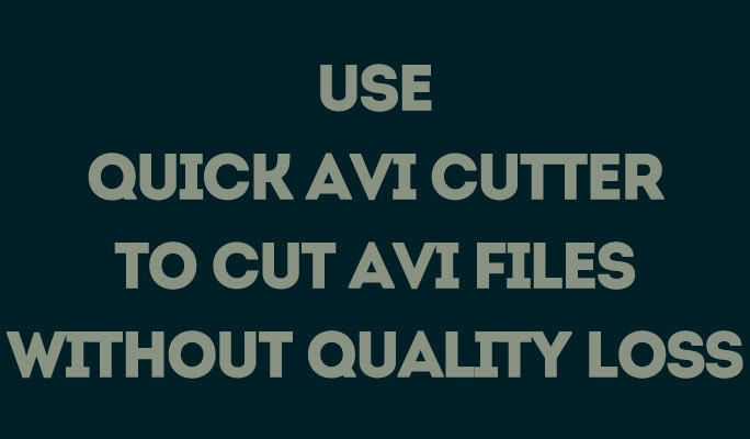 Use Quick AVI Cutter to Cut AVI Files without Quality Loss