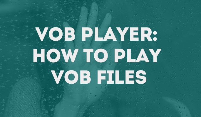 VOB Player: How to Play VOB Files