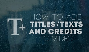 How to Add Titles, Texts and Credits to Video