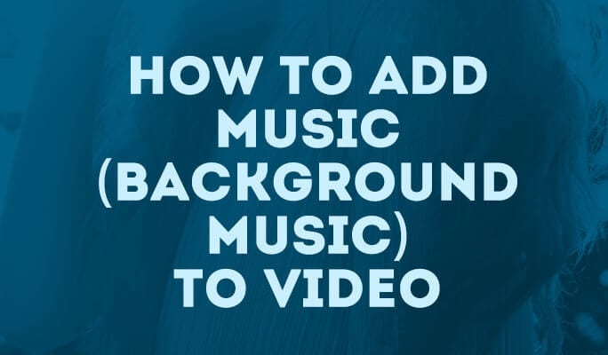 How to Add Music (Background Music) to Video