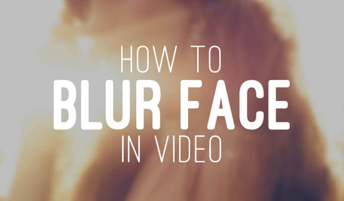 How to Blur Face in Video