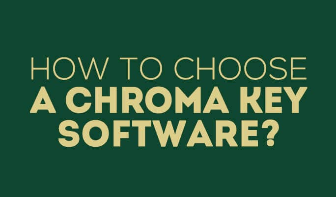 How to Choose a Chroma Key Software