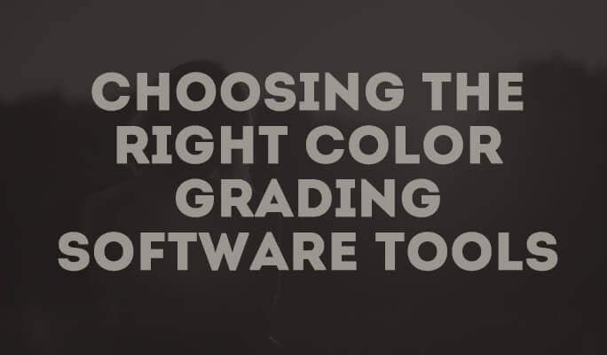 Choosing the Right Color Grading Software Tools