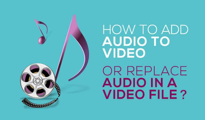 How to Add Audio to Video or Replace Audio in a Video File