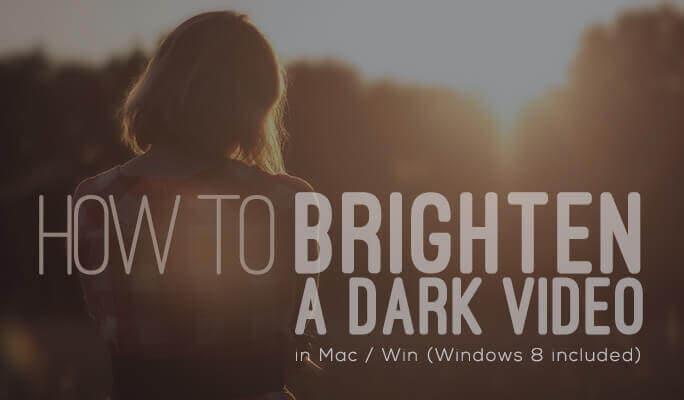 How to Brighten a Dark Video in Mac/Win