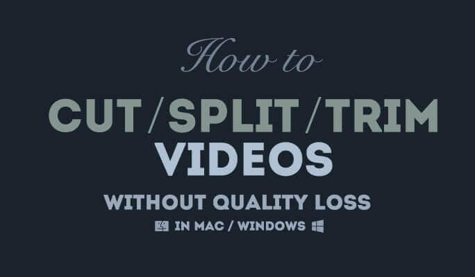 How to Cut / Split / Trim Videos without Quality Loss in Mac/Windows