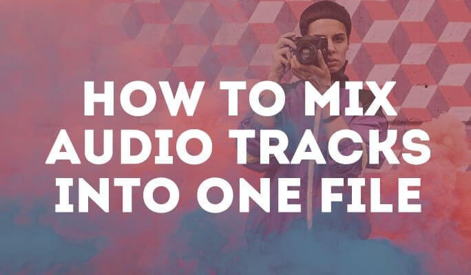 How to Mix Audio Tracks into One File