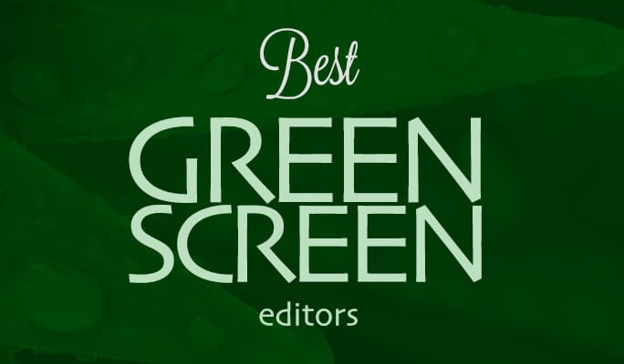 Best Green Screen Editors