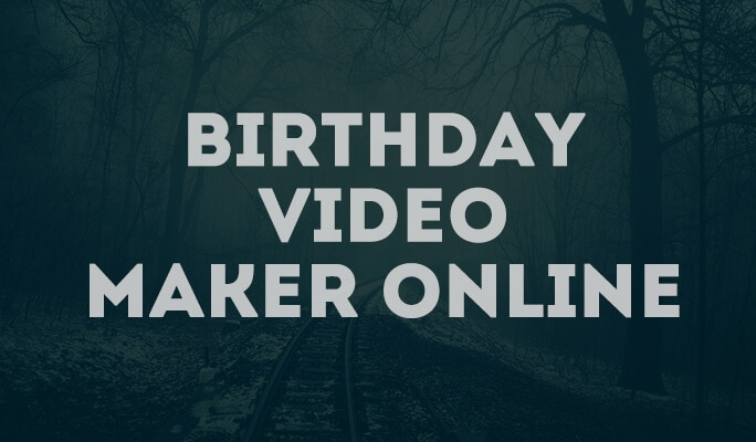Top 8 Best Birthday Video Maker Online 2017