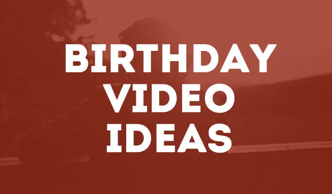 4 Creative and Unique Birthday Video Ideas