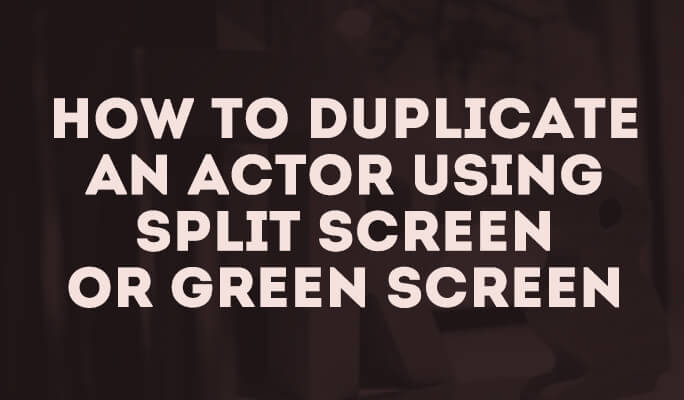 How to Duplicate an Actor Using Split Screen or Green Screen