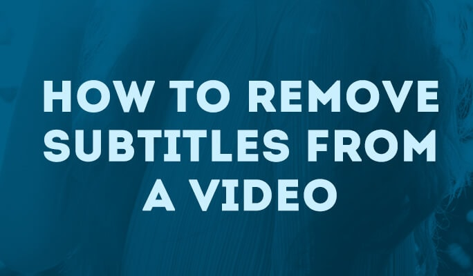 How to Remove Subtitles from a Video