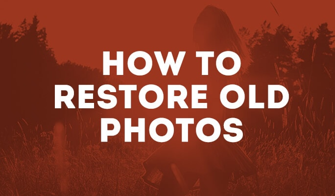 How to Restore Old Photos