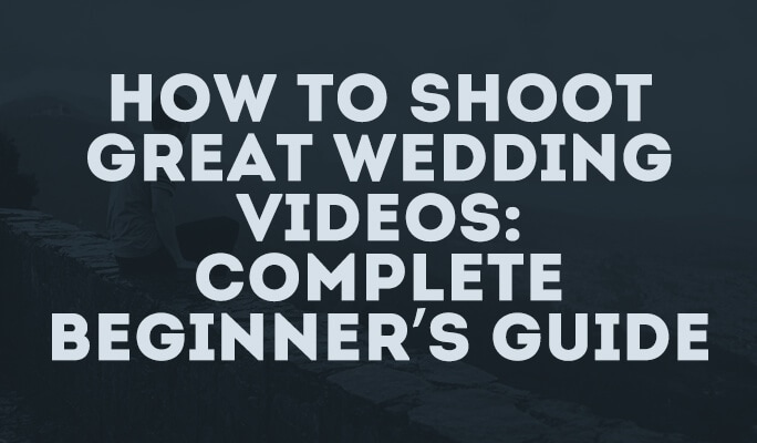How to Shoot Great Wedding Videos: Complete Beginner's Guide