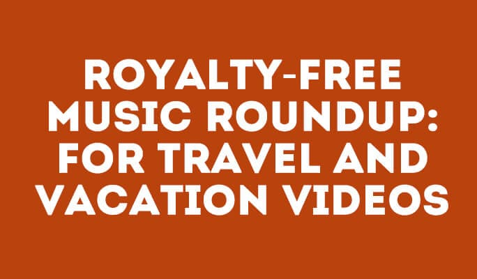Royalty-Free Music Roundup: For Travel and Vacation Videos