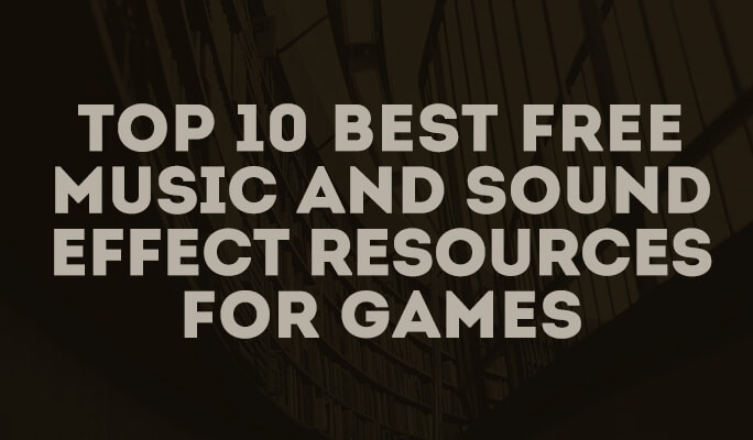 Top 10 Best Free Music and Sound Effect Resources for Games