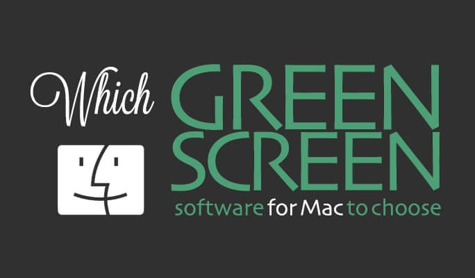 Which green screen software for Mac to choose