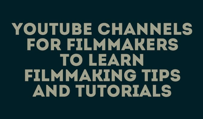 YouTube Channels for Filmmakers to Learn Filmmaking Tips and Tutorials