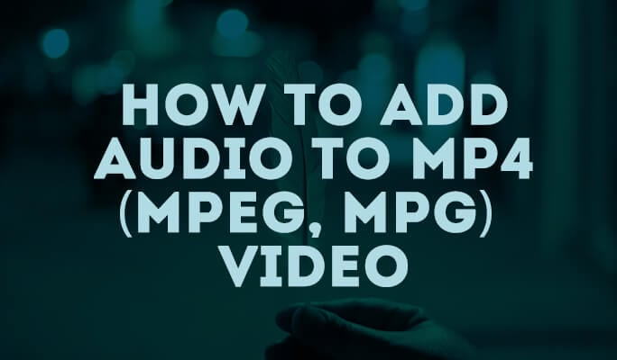 How to Add Audio to MP4 (MPEG, MPG) Video