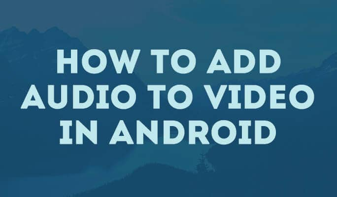 Applications for Adding Audio to Video in Android