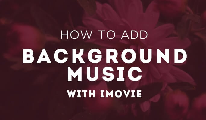 How to Add Background Music to iMovie Project and Videos