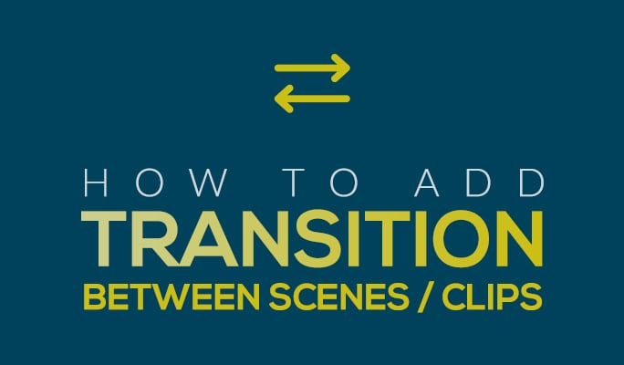 How to Add Transition Between Scenes/Clips