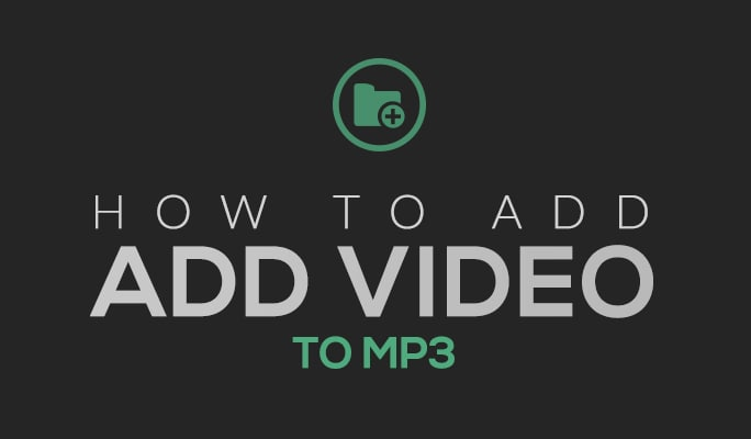 How to Add Video to MP3
