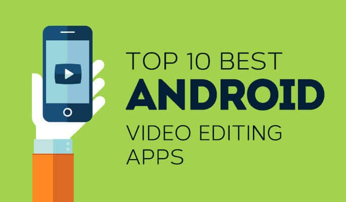 Top 10 Best Android Video Editing Apps in 2017