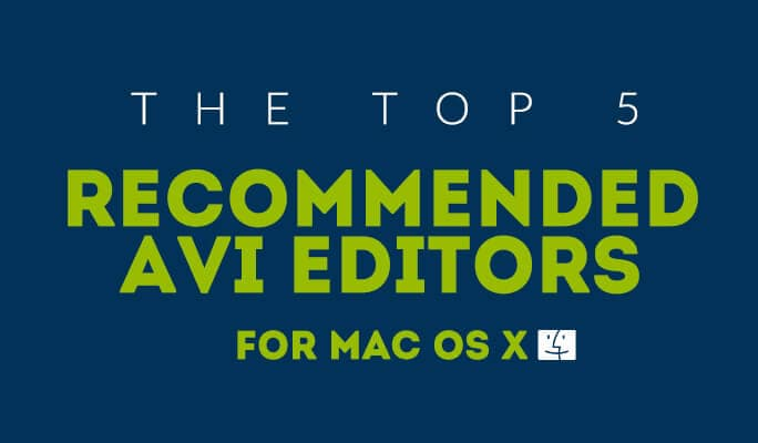 The Top 5 Recommended AVI Editors for Mac OS X