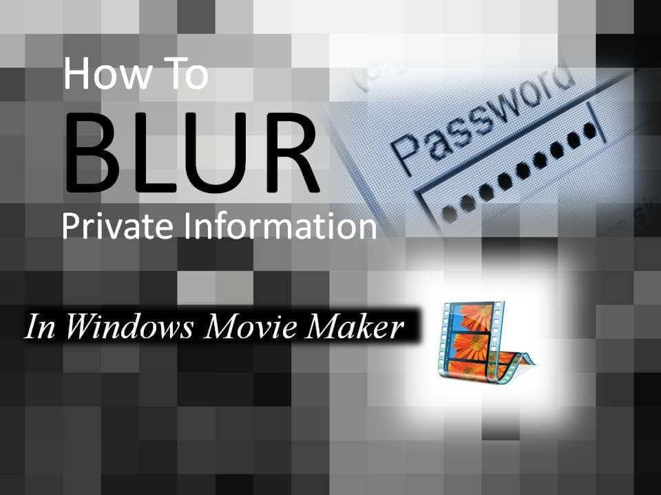 A Quick Guide on How to Blur Faces in Windows Movie Maker