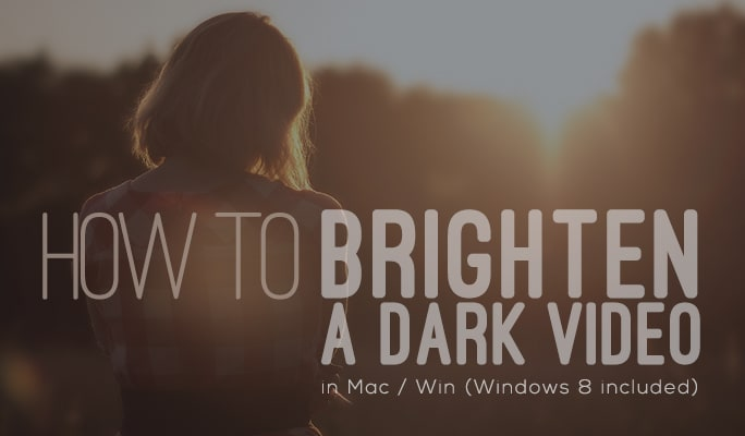 How to Brighten a Dark Video in Mac/Win (Windows 8 included)