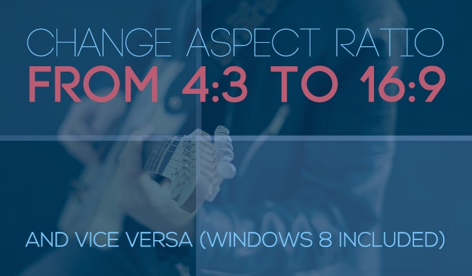 Change Aspect Ratio from 4:3 to 16:9 and Vice Versa (Windows 10 included)