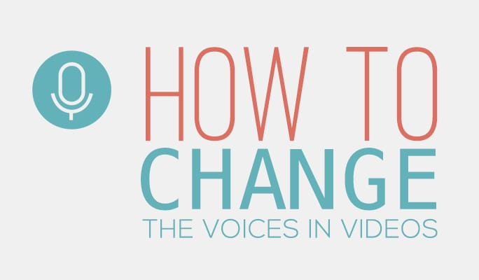 Video Voice Changer: How to Change the Voices in Videos