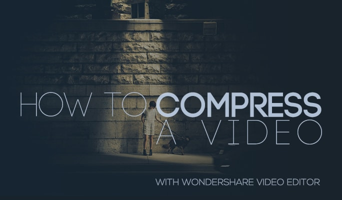 How to Compress a Video with Wondershare Video Editor