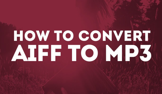 How to Convert AIFF to MP3 with the Best AIFF to MP3 Converter