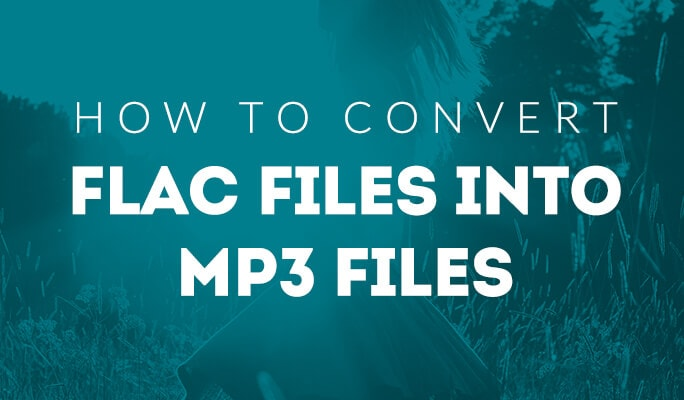 How to Convert FLAC Files Into MP3 Files