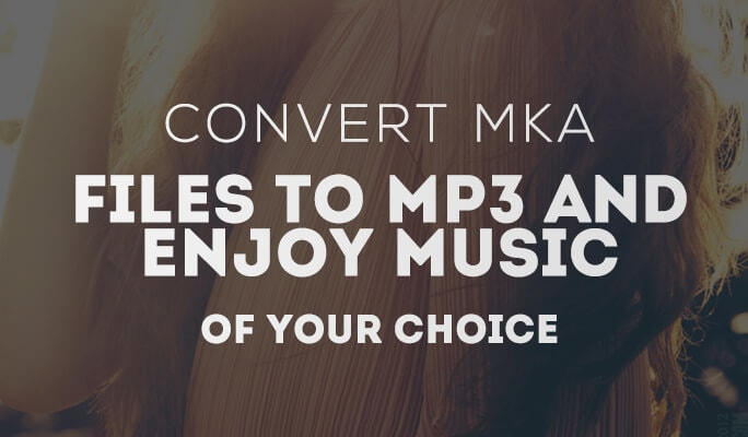 Convert MKA Files To MP3 and Enjoy Music of Your Choice