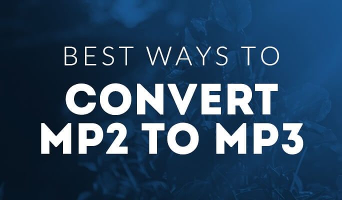 How to Convert MP2 to MP3: The Best Ways to Convert MP2 to MP3