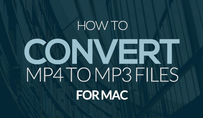 MP4 to MP3 Converter Mac: How to Convert MP4 to MP3 Files for Mac