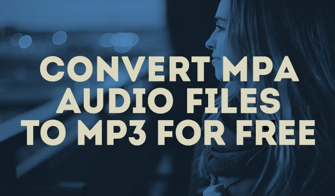 Best MPA to MP3 Converter: Convert MPA audio files to MP3 for free