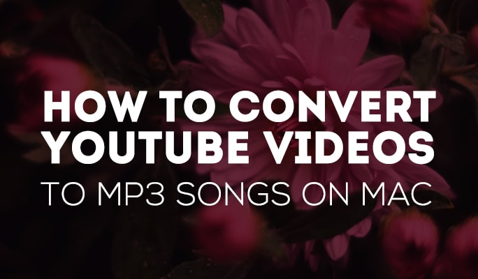 How to Convert YouTube Videos to MP3 Songs on Mac