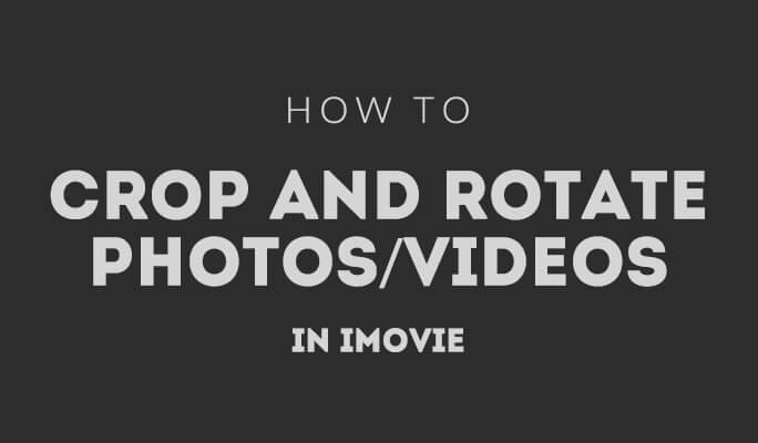 How to Crop and Rotate Photos/Videos in iMovie