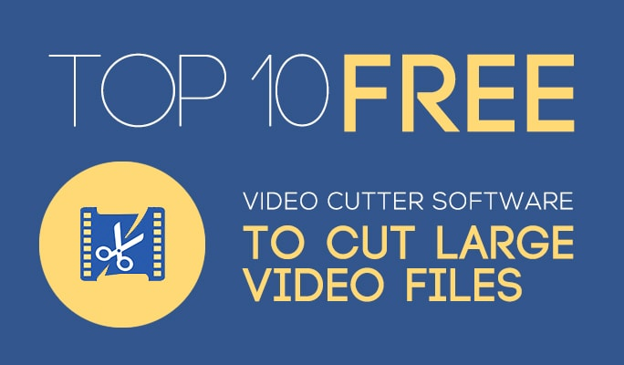 Top 10 Free Video Cutter Software to Cut Large Video Files